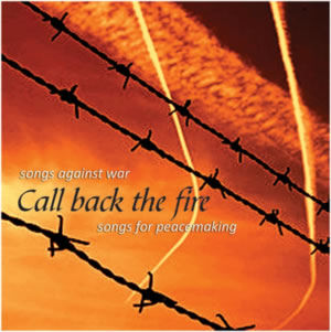 Call Back the Fire: Songs against war, Songs for peacemaking