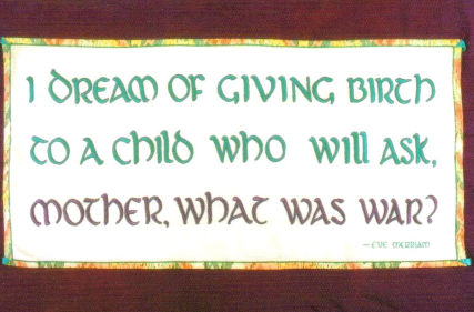 """I dream of giving birth to a child who will ask """"Mother, what was war?"""""""
