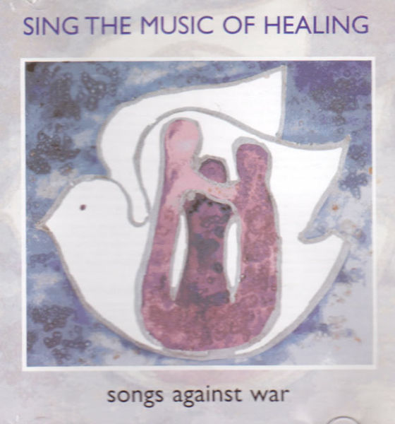 Sing the Music of Healing: Songs Against War